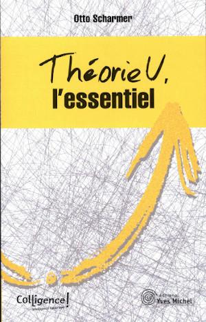 Livre Théorie U, l'essentiel - Otto Scharmer